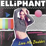 Elliphant-Love-Me-Badder-2015-1400x1400